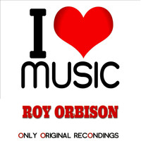 Roy Orbison - I Love Music - Only Original Recondings
