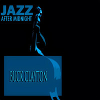 Buck Clayton - Jazz After Midnight