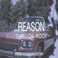 Reason - Thru The Roof