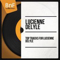 Lucienne Delyle - Top Tracks of Lucienne Delyle