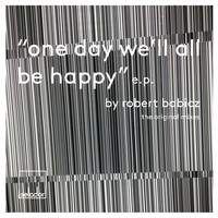 Robert Babicz - One Day We'll All Be Happy