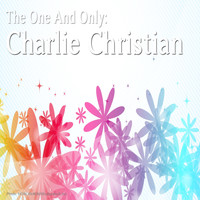 Charlie Christian - The One and Only: Charlie Christian