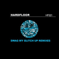 Hardfloor - Swag My Glitch Up (Remixes)
