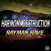 Rayman Rave - Harmony Destruction (The Album)