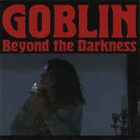 Goblin - Beyond the Darkness