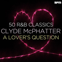 Clyde McPhatter - A Lover's Question - 50 R&B Classics