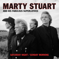 Marty Stuart And His Fabulous Superlatives - Saturday Night / Sunday Morning