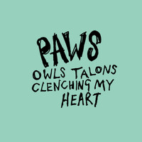 PAWS - Owls Talons Clenching My Heart