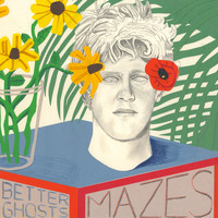 Mazes - Better Ghosts