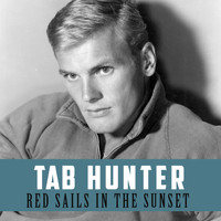 Tab Hunter -  Red Sails in the Sunset