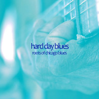 Various Artists - Hard Day Blues - Roots of Chicago Blues with Muddy Waters, Scrapper Blackwell, Big Maceo, Sonny Boy Williamson, Big Bill Broonzy, And More!