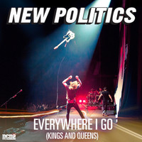 New Politics - Everywhere I Go (Kings and Queens)