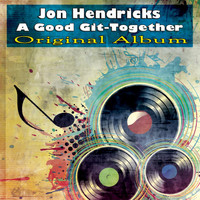 Jon Hendricks - A Good Git-Together (Original Album)