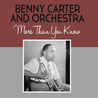 Benny Carter & His Orchestra - More Than You Know