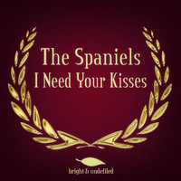 The Spaniels - I Need Your Kisses
