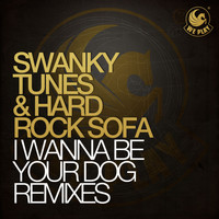 Swanky Tunes & Hard Rock Sofa - I Wanna Be Your Dog (Remixes)