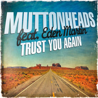 Muttonheads - Trust You Again (feat. Eden Martin)