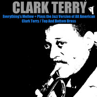 Clark Terry - Everything's Mellow + Plays the Jazz Version of All American / Clark Terry / Top and Bottom Brass