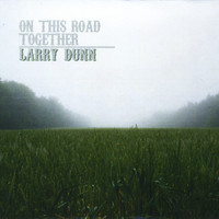 Larry Dunn - On This Road Together