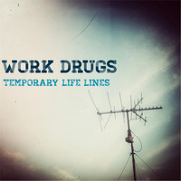 Work Drugs - Temporary Life Lines