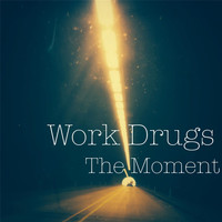 Work Drugs - The Moment