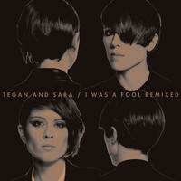 Tegan And Sara - I Was A Fool Remixed