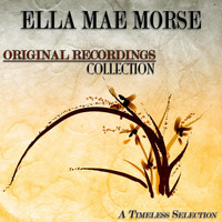 Ella Mae Morse - Original Recordings Collection (A Timeless Selection)