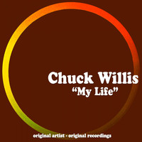 Chuck Willis - My Life
