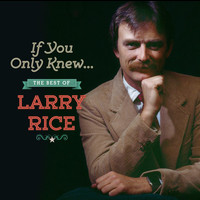 Larry Rice - If You Only Knew: The Best of Larry Rice