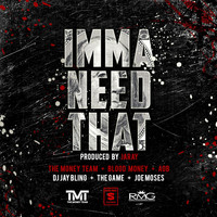 The Game - Imma Need That (feat. the Game & Joe Moses)