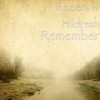 Robert W Hildreth - Remember