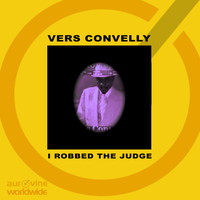 Vers Convelly - I Robbed the Judge
