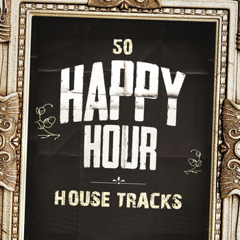 Various Artists - 50 Happy Hour House Tracks