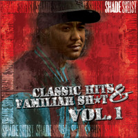 Shade Sheist - Classic Hits & Familiar Sh*t Vol. 1