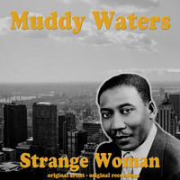 Muddy Waters - Strange Woman
