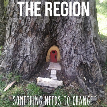 The Region - Something Needs to Change
