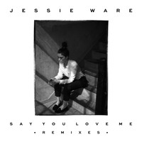 Jessie Ware - Say You Love Me (Remixes)