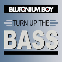 Blutonium Boy - Turn up the Bass