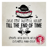 Zakir feat. Tasteful House - Till The End Of Time