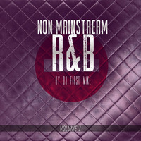 Dj First Mike - Non Mainstream R&B, Vol. 1 (Explicit)