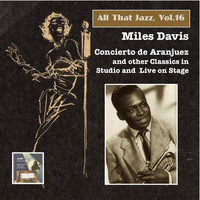 Miles Davis - All That Jazz, Vol. 16: Miles Davis – Concierto de Aranjuez & Other Classics In Studio and On Stage