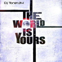 DJ Toner34 - The World Is Yours