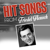 Friedel Hensch - Hit songs from Friedel Hensch