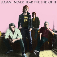Sloan - Never Hear the End of It