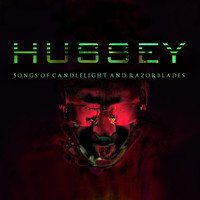 Hussey - Songs of Candlelight and Razorblades