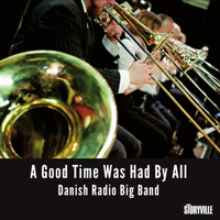 Danish Radio Big Band - A Good Time Was Had by All