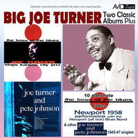 Big Joe Turner - Two Classic Albums Plus Other 1945-47 Singles (The Boss of the Blues / Joe Turner & Pete Johnson) [Remastered]