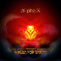AL-PHA-X - A Plea For Sanity