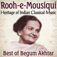 Begum Akhtar - Rooh-E-Mousiqui Heritage of Indian Classical Music Best of Begum Akhtar Songs