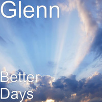 Glenn - Better Days